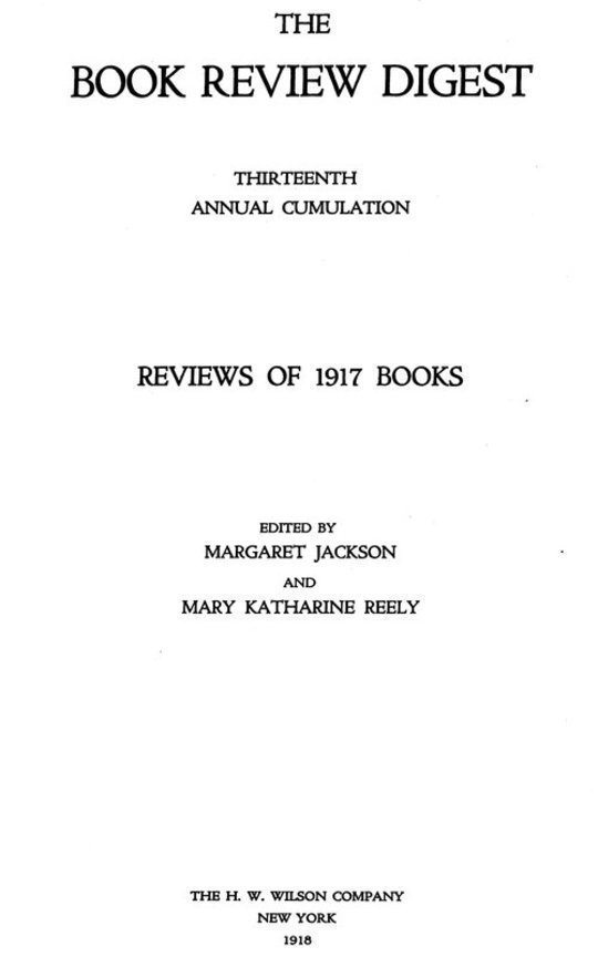 The Book Review Digest, Volume 13, 1917 Thirteenth Annual Cumulation Reviews of 1917 Books