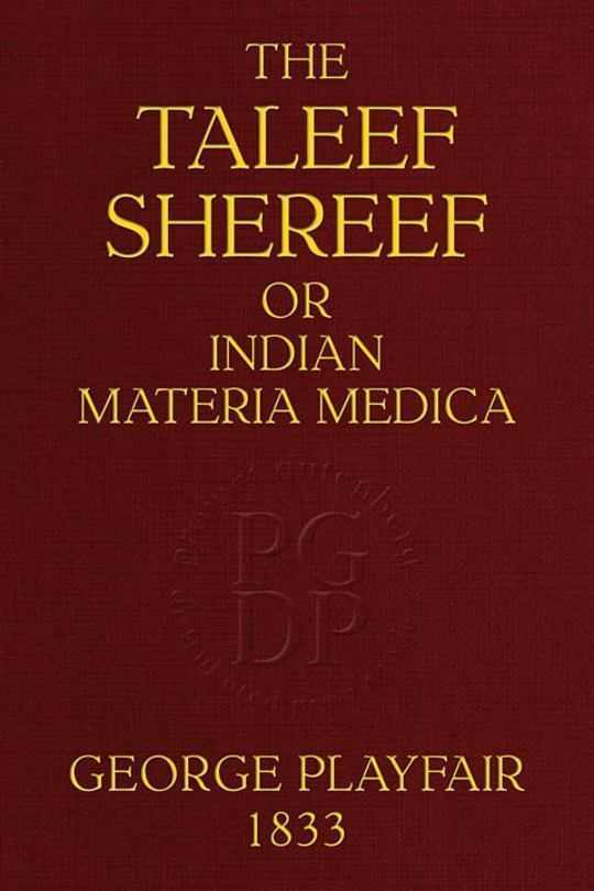 The Taleef Shereef Or, Indian Materia Medica