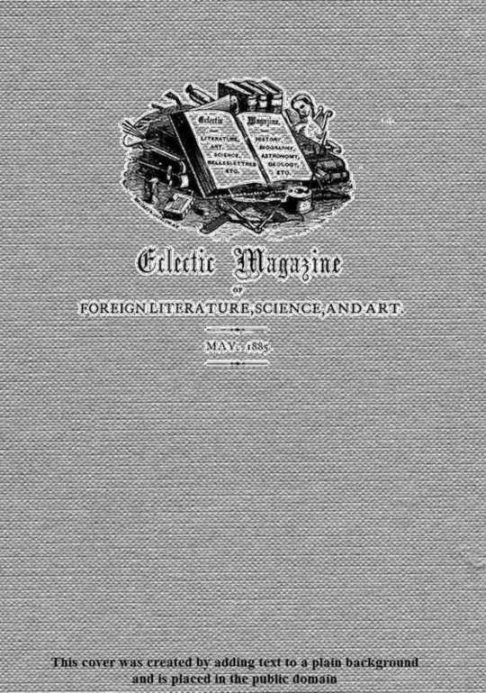 Eclectic Magazine of Foreign Literature, Science, and Art, Volume XLI, No. 5, May 1885