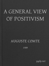 A General View of Positivism Or, Summary exposition of the System of Thought and Life