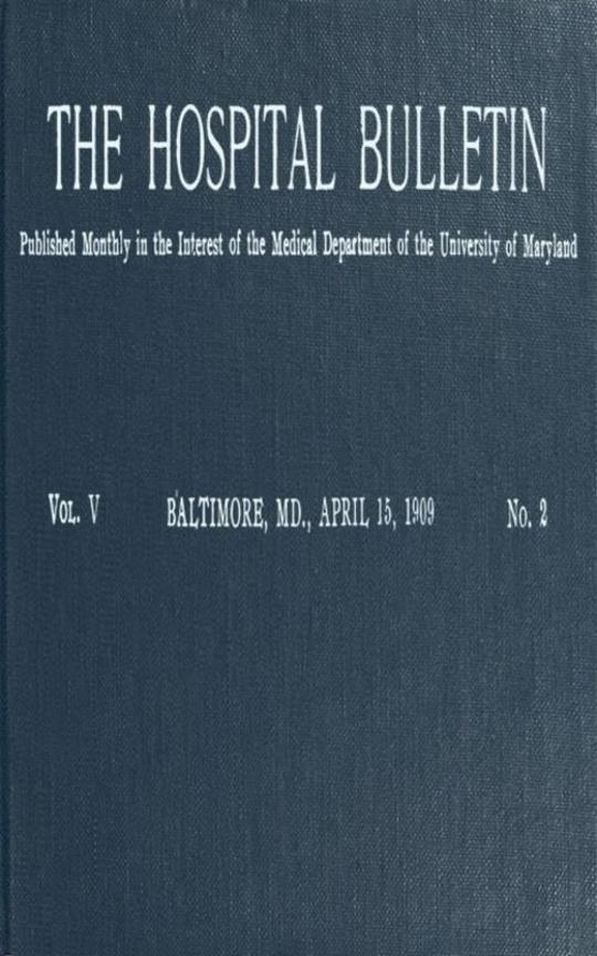 The Hospital Bulletin, Vol. V, No. 2, April 15, 1909