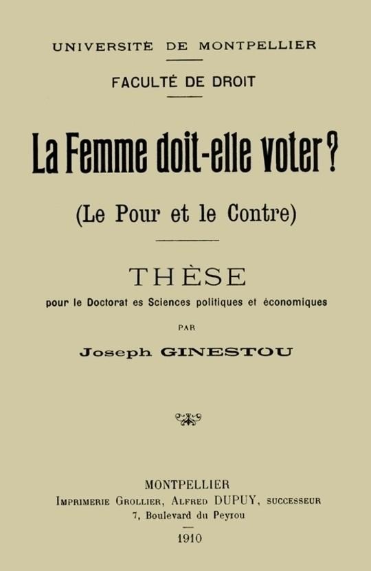 La Femme doit-elle voter ? Le pour et le contre Thèse pour le doctorat ès sciences politiques et économiques