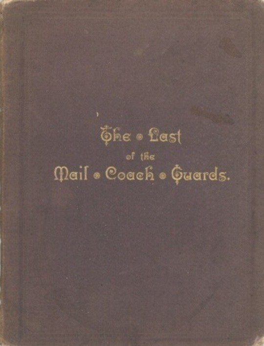 Old Coaching Days Some Incidents in the Life of Moses James Nobbs, the last of the Mail Coach Guards