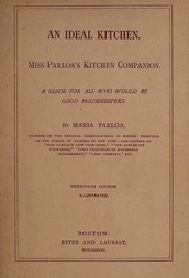 An Ideal Kitchen Miss Parloa's Kitchen Companion A Guide for All Who Would be Good Housekeepers