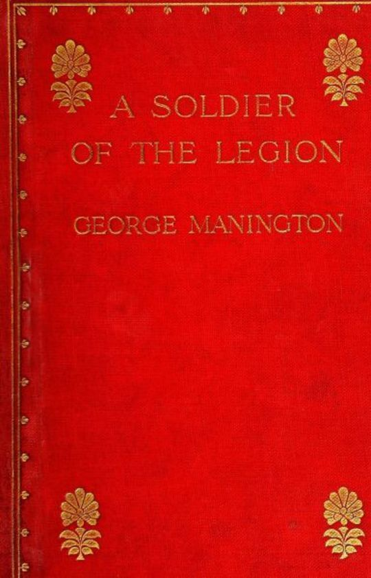 A Soldier of the Legion An Englishman's Adventures Under the French Flag in Algeria and Tonquin