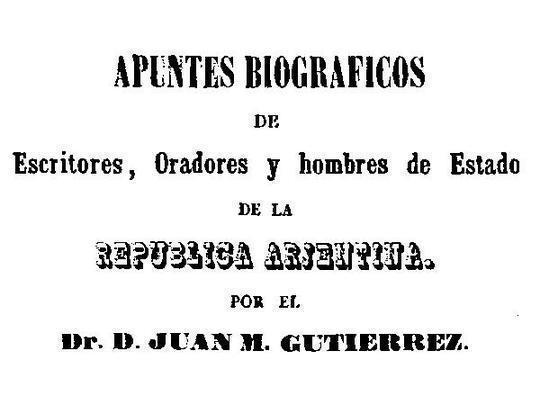 Apuntes biograficos de escritores, oradores y hombres de estado de la Republica Argentina