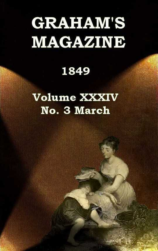 Graham's Magazine, Vol. XXXIV, No. 3, March 1849