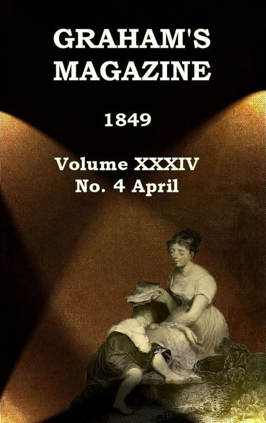 Graham's Magazine, Vol. XXXIV, No. 4, April 1849