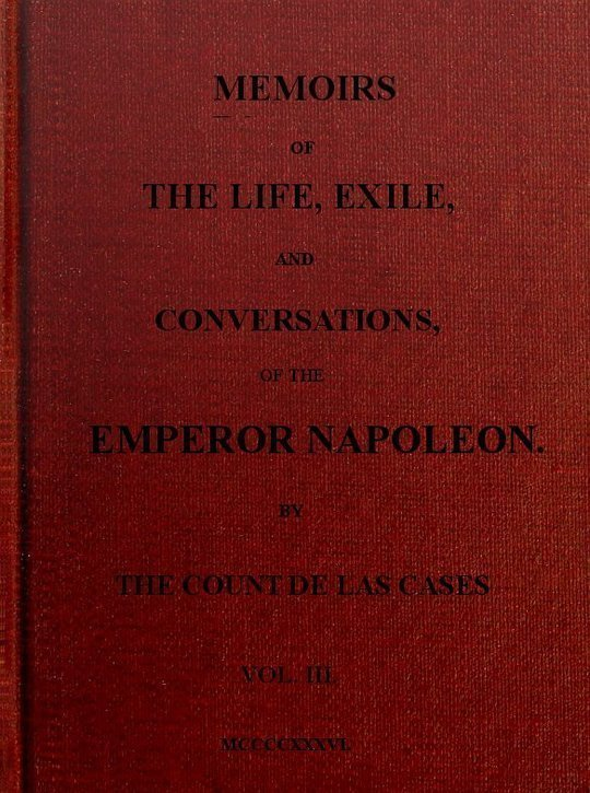 Memoirs of the life, exile, and conversations of the Emperor Napoleon. (Vol. III)