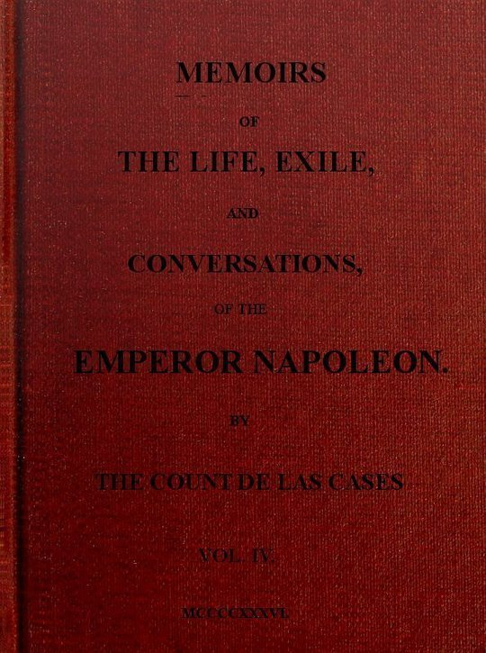 Memoirs of the life, exile, and conversations of the Emperor Napoleon. (Vol. IV)