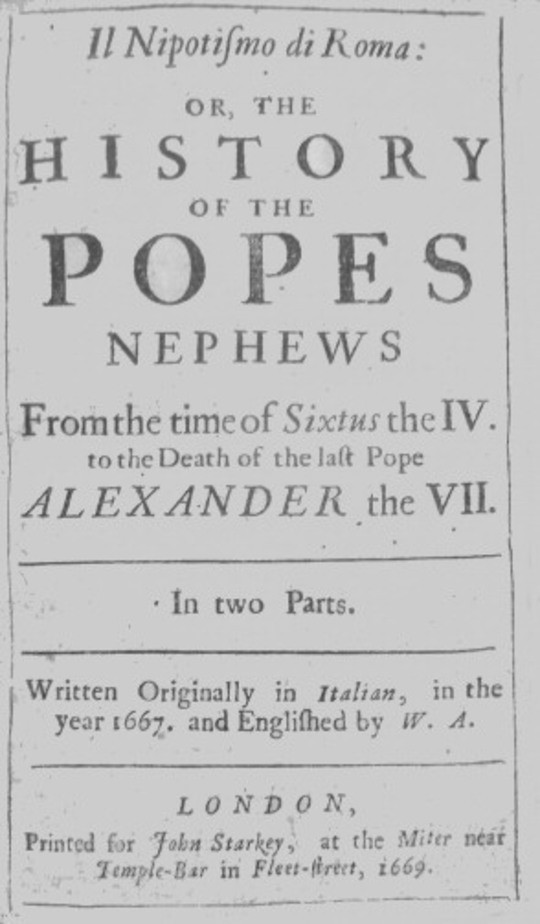 Il nipotismo di Roma, or, The History of the Popes Nephews from the time of Sixtus IV. to the death of the last Pope, Alexander VII
