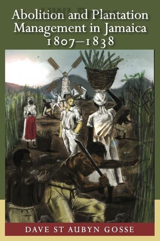 Abolition & Plantation Management in Jamaica 1807-1838