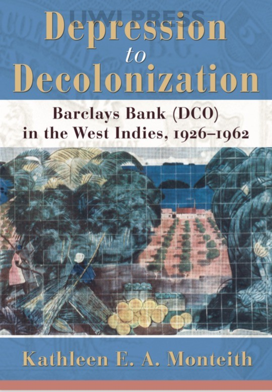 Depression to Decolonisation Barclays Bank (DCO) in the West Indies, 1926-1962 UWI Press