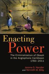 Enacting Power - The Criminalization of Obeah in the Anglophone Caribbean, 1760–2011