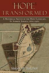 Hope Transformed: A Historical Sketch of the Hope Landscape, St Andrew, Jamaica, 1660-1960