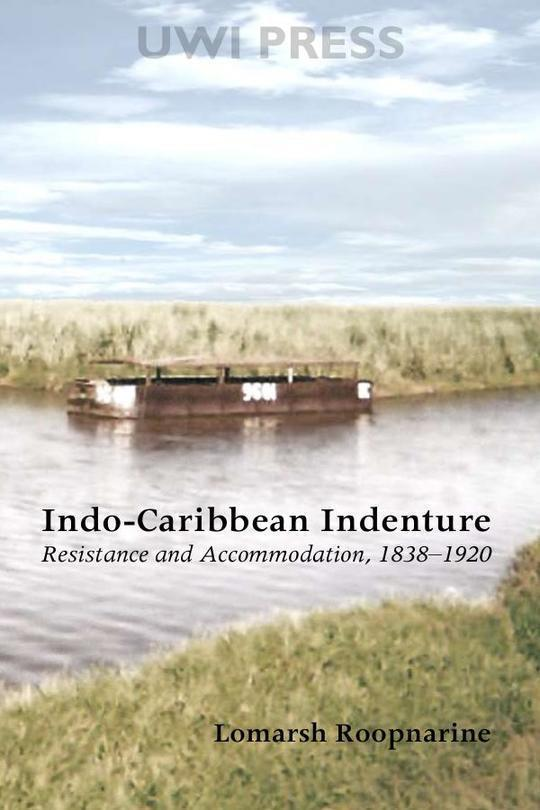 Indo-Caribbean Indenture: Resistance and Accommodation, 1838-1920