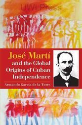 Jose Marti and the Global Origins of Cuban Independence