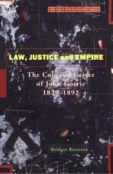 Law Justice And Empire: The Colonial Career Of John Gorrie 1829-1892