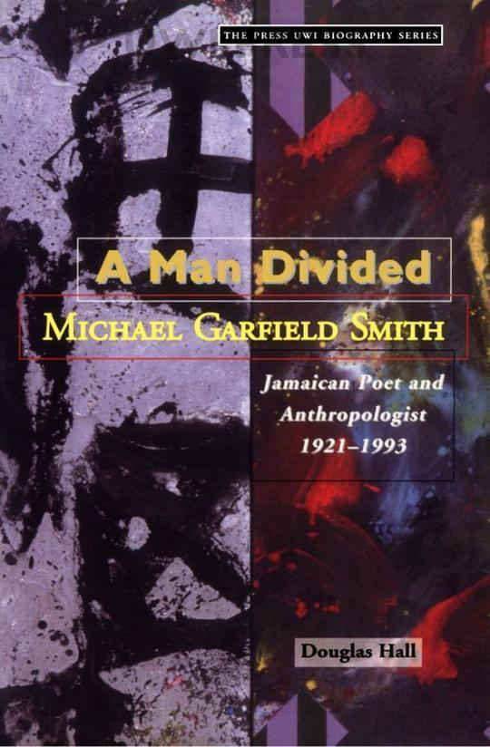 Man Divided: Michael Garfield Smith, Jamaican Poet And Anthropologist 1921-1993