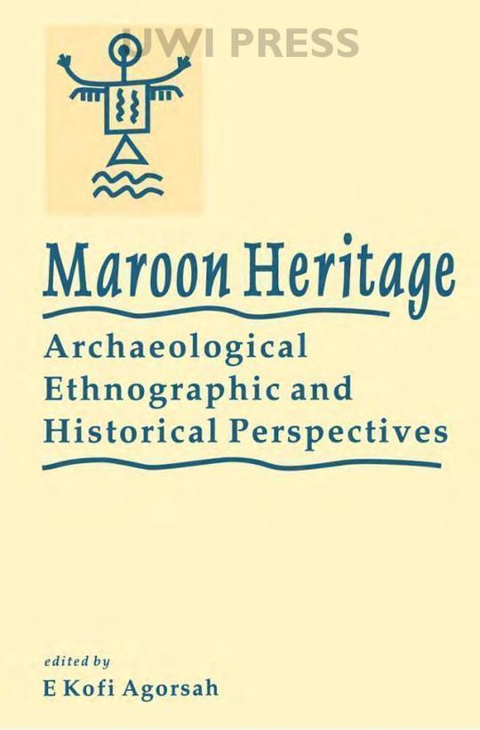 Maroon Heritage: Archaeological, Ethnographic and Historical Perspectives