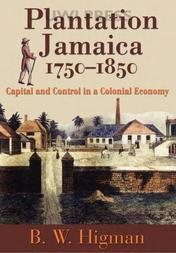 Plantation Jamaica, 1750–1850: Capital and Control in a Colonial Economy