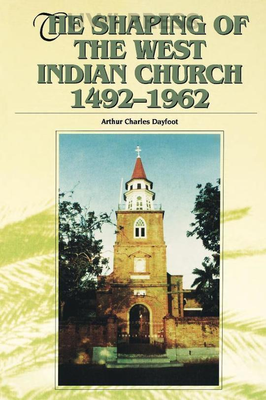 The Shaping of the West Indian Church 1492-1962