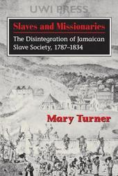Slaves and Missionaries: The Disintegration of Jamaican Slave Society, 1787-1834