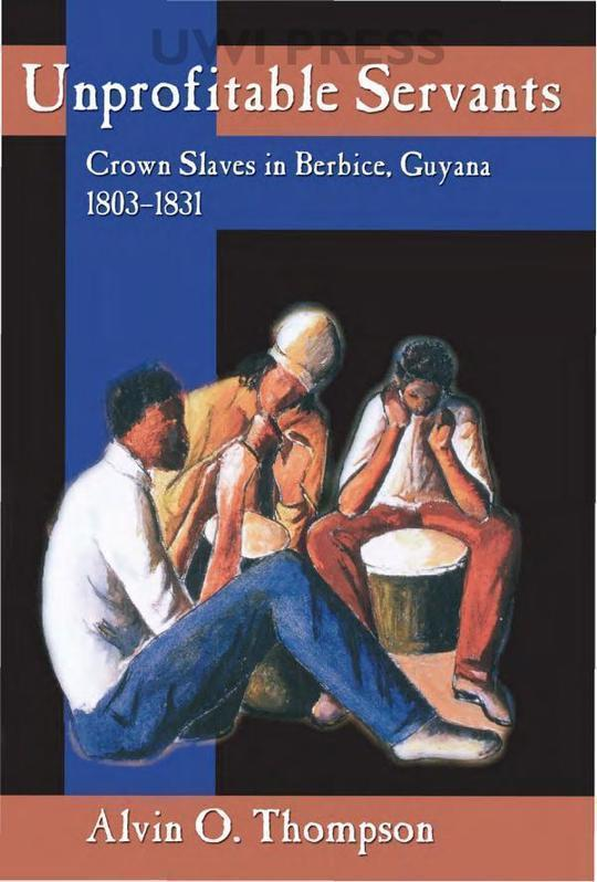 Unprofitable Servants: Crown Slaves in Berbice, Guyana, 1803-1831