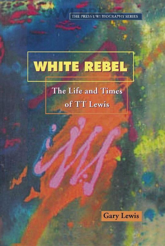 White Rebel: The Life and Times of TT Lewis