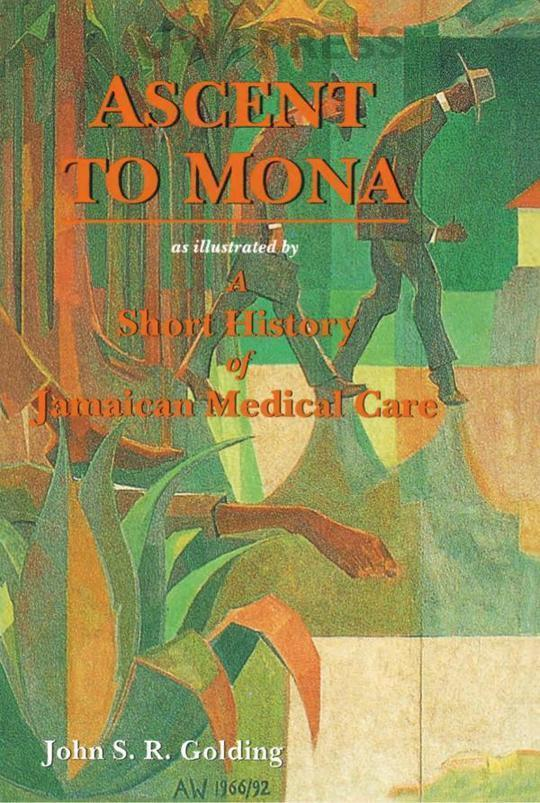 Ascent to Mona: As Illustrated by a Short History of Jamaican Medical Care: With an Account of the Beginning of the Faculty of Medicin