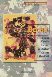 Bechu: Bound Coolie Radical in British Guiana 1894-1901