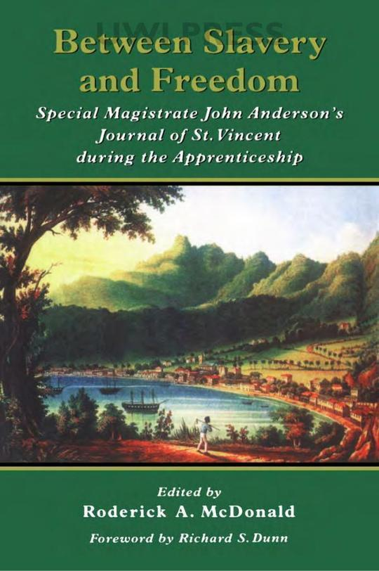 Between Slavery and Freedom: Special Magistrate John Anderson's Journal of St Vincent During the Apprenticeship