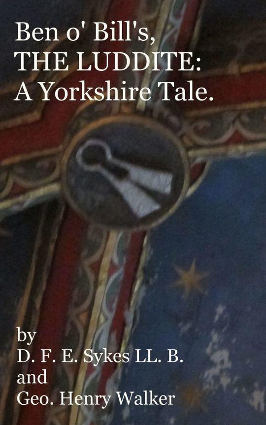 Ben o' Bill's, The Luddite A Yorkshire Tale