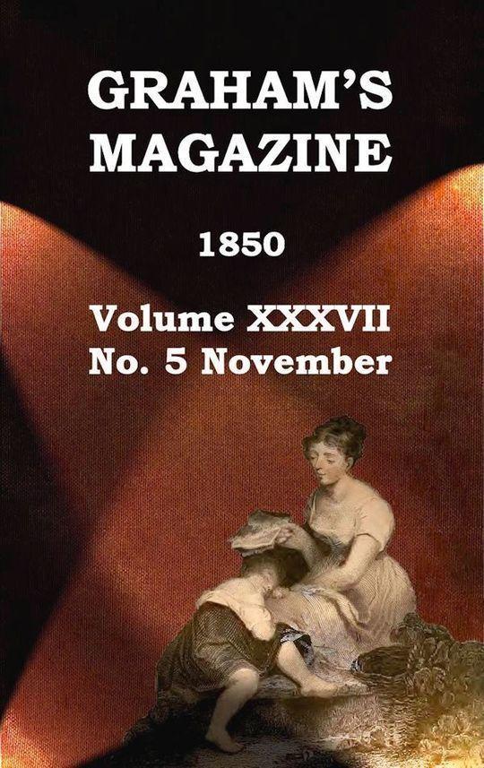 Graham's Magazine, Vol. XXXVII, No. 5, November 1850