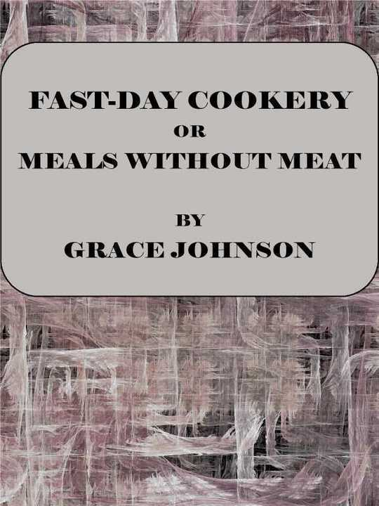 Fast-Day Cookery or Meals without Meat