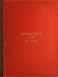 Historical Record of the Twelfth, or the East Suffolk, Regiment of Foot, Containing an Account of the Formation of the Regiment in 1685, and of Its Subsequent Services to 1847