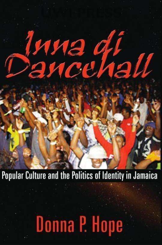 Inna Di Dancehall: Popular Culture and the Politics of Identity in Jamaica