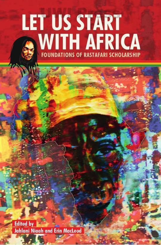 Let Us Start With Africa: Foundations of Rastafari Scholarship