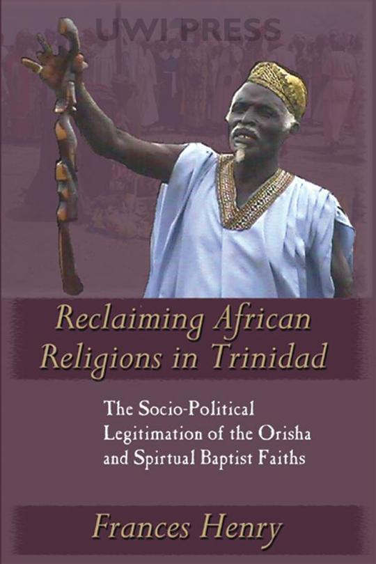Reclaiming African Religions in Trinidad: The Socio-Political Legitimation of the Orisha and Spiritual Baptist Faiths