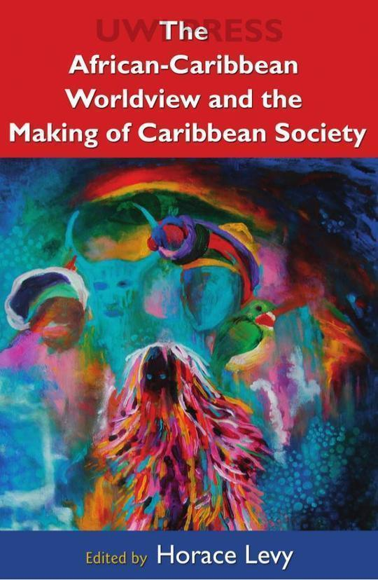 The African-Caribbean Worldview and the Making of a Caribbean Society