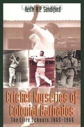 Cricket Nurseries of Colonial Barbados: The Elite Schools, 1865-1966
