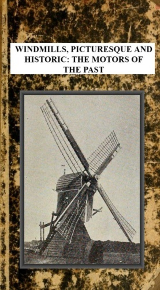 Windmills, Picturesque and Historic: The Motors of the Past