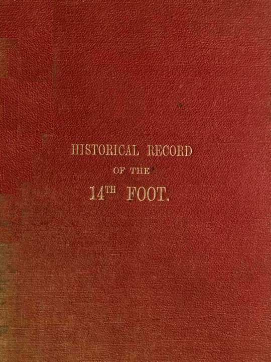 Historical Record of the Fourteenth or The Buckinghamshire Regiment of Foot: From Its Formation in 1685 to 1845