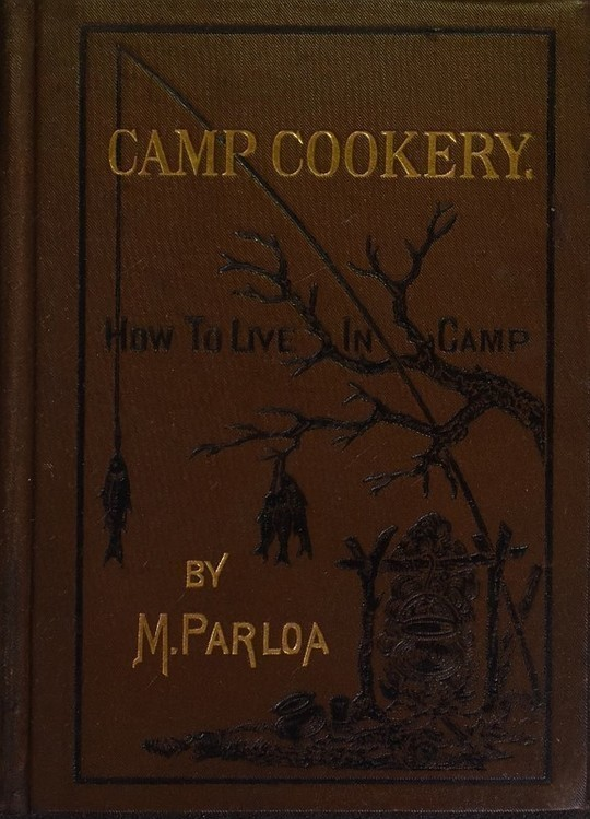 Camp Cookery How to Live in Camp