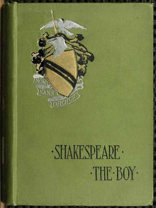 Shakespeare the Boy With Sketches of the Home and School Life, Games and Sports, Manners, Customs and Folk-lore of the Time