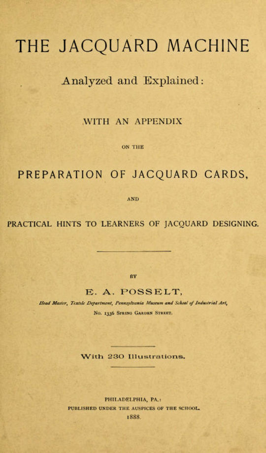 The Jacquard Machine Analyzed and Explained With an appendix on the preparation of jacquard cards...