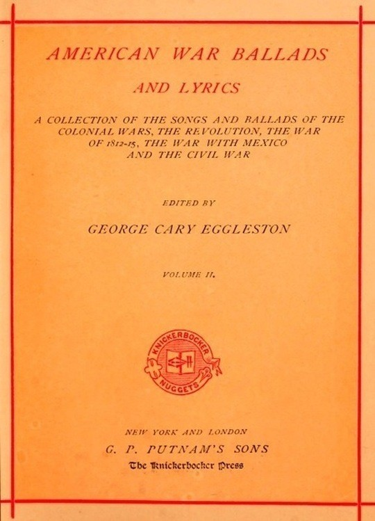 American War Ballads and Lyrics, Vol. 2 (of 2) A Collection of the Songs and Ballads of the Colonial Wars, the Revolutions, the War of 1812-15, the War with Mexico and the Civil War
