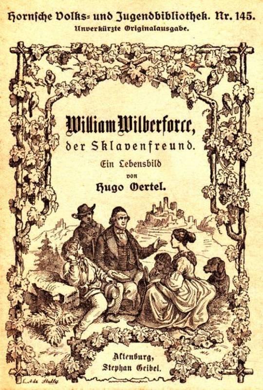 William Wilberforce, der Sklavenfreund Ein Lebensbild, für die deutsche Jugend und das deutsche Volk gezeichnet
