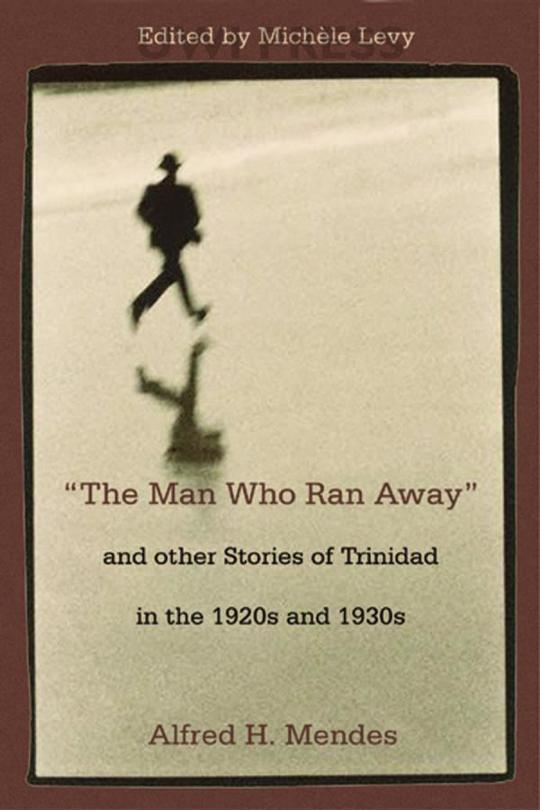 "The Man Who Ran Away"" and other Stories of Trinidad in the 1920s and 1930s"