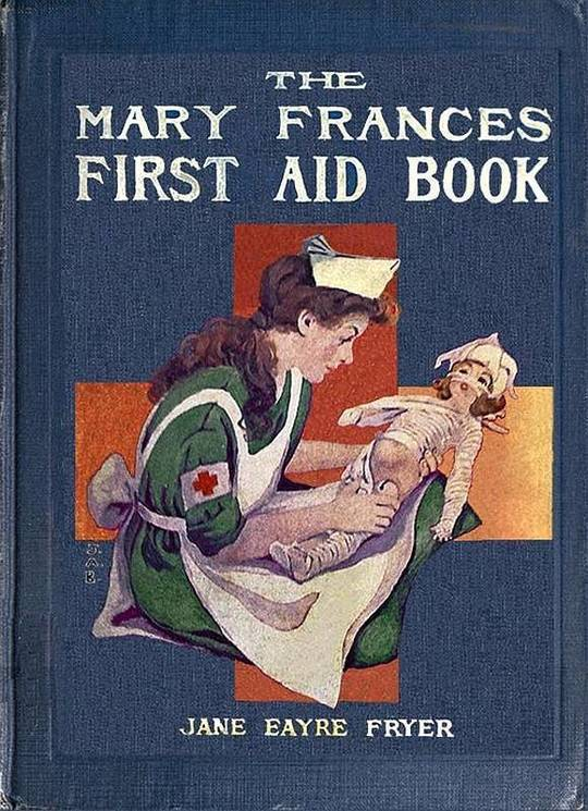 The Mary Frances First Aid Book With Ready Reference List of Ordinary Accidents and Illnesses, and Approved Home Remedies